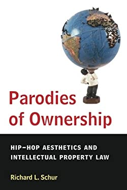 Parodies of Ownership: Hip-Hop Aesthetics and Intellectual Property Law 9780472050604