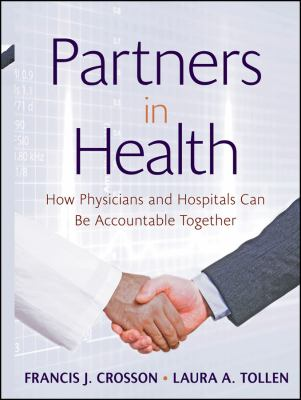 Partners in Health: How Physicians and Hospitals Can Be Accountable Together 9780470550960