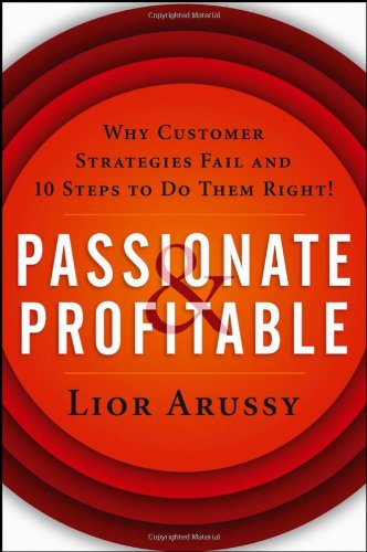 Passionate and Profitable: Why Customer Strategies Fail and Ten Steps to Do Them Right 9780471713920