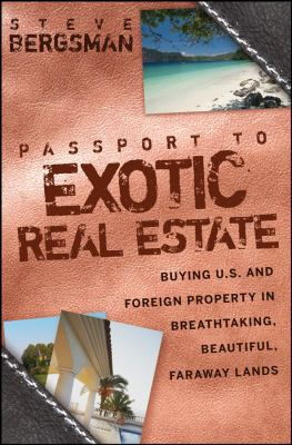 Passport to Exotic Real Estate: Buying U.S. and Foreign Property in Breathtaking, Beautiful, Faraway Lands 9780470173305