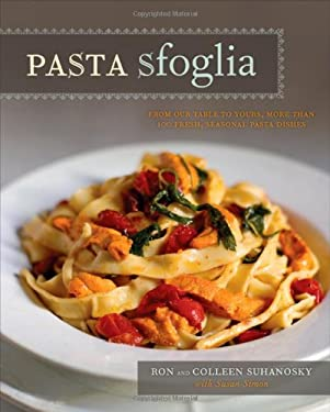Pasta Sfoglia: From Our Table to Yours, More Than 100 Fresh, Seasonal Pasta Dishes 9780470371336