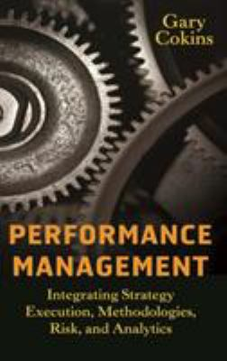 Performance Management: Integrating Strategy Execution, Methodologies, Risk, and Analytics 9780470449981