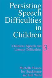 Persisting Speech Difficulties in Children: Children's Speech and Literacy Difficulties: Book 3