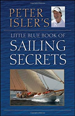 Peter Isler's Little Blue Book of Sailing Secrets 9780470902639