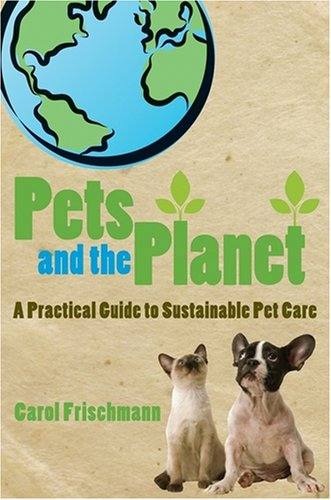 Pets and the Planet: A Practical Guide to Sustainable Pet Care 9780470275733