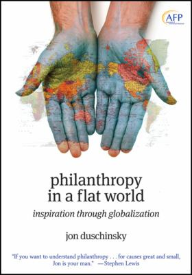 Philanthropy in a Flat World: Inspiration Through Globalization 9780470458013