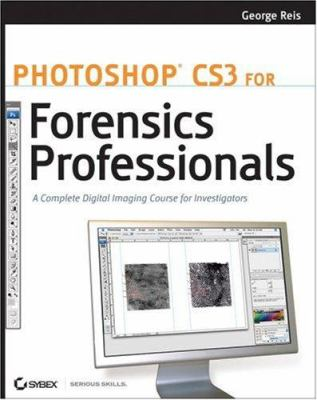 Photoshop CS3 for Forensics Professionals: A Complete Digital Imaging Course for Investigators [With CDROM] 9780470114544