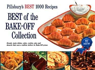 Pillsbury Best of the Bake-Off Collection: Breads, Main Dishes, Cakes, Cookies, Pies and Desserts That Won a Million Dollars in Bake-Off Prizes