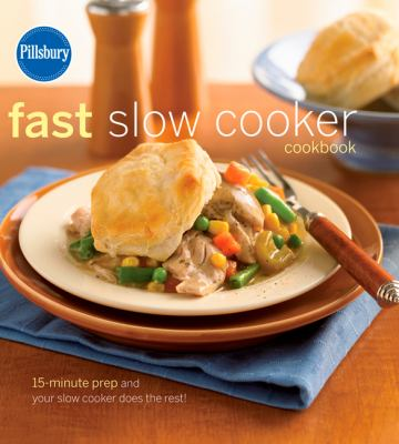 Pillsbury Fast Slow Cooker Cookbook: 15-Minute Prep and Your Slow Cooker Does the Rest! 9780471753100