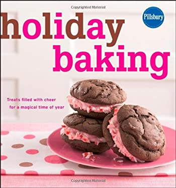 Pillsbury Holiday Baking: Treats Filled with Cheer for a Magical Time of Year 9780470080627