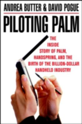 Piloting Palm: The Inside Story of Palm, Handspring, and the Birth of the Billion Dollar Handheld Industry 9780471089650