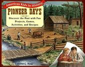 Pioneer Days: Discover the Past with Fun Projects, Games, Activities, and Recipes 1546327