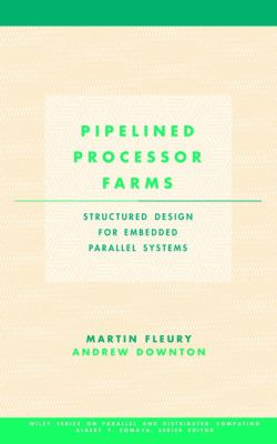 Pipelined Processor Farms: Structured Design for Embedded Parallel Systems 9780471388609