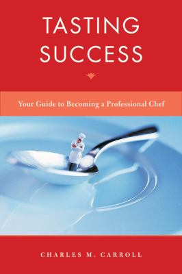 Tasting Success: Your Guide to Becoming a Professional Chef 9780470581544