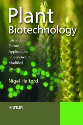 Plant Biotechnology: Current and Future Applications of Genetically Modified Crops 9780470021811