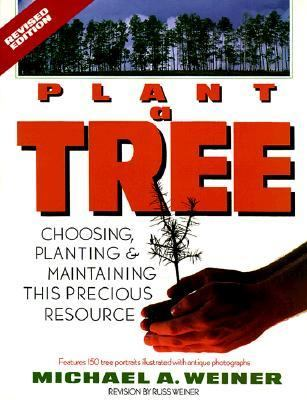 Plant a Tree: Choosing, Planting, and Maintaining This Precious Resource 9780471571049