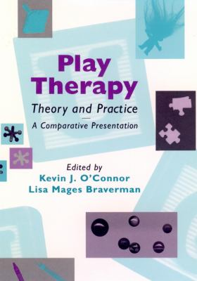 Play Therapy Theory and Practice: A Comparative Presentation 9780471106388