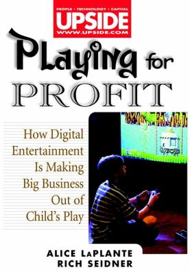 Playing for Profit: How Digital Entertainment Is Making Big Business Out of Child's Play 9780471296140