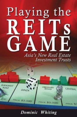Playing the REITs Game: Asia's New Real Estate Investment Trusts 9780470822043