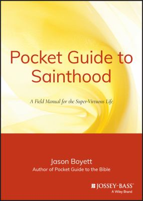 Pocket Guide to Sainthood: The Field Manual for the Super-Virtuous Life 9780470373101