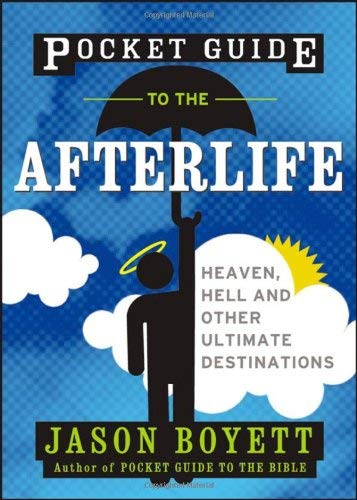 Pocket Guide to the Afterlife: Heaven, Hell, and Other Ultimate Destinations 9780470373118