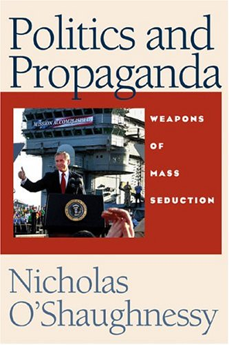 Politics and Propaganda: Weapons of Mass Seduction 9780472114436