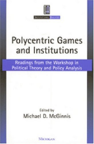 Polycentric Games and Institutions: Readings from the Workshop in Political Theory and Policy Analysis 9780472067145