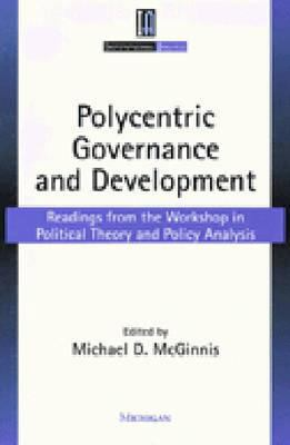 Polycentric Governance and Development: Readings from the Workshop in Political Theory and Policy Analysis 9780472086238