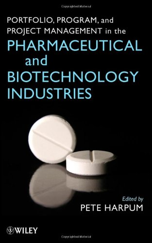 Portfolio, Program, and Project Management in the Pharmaceutical and Biotechnology Industries 9780470049662