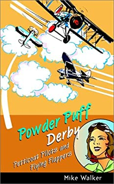 Powder Puff Derby: Petticoat Pilots and Flying Flappers 9780470851401