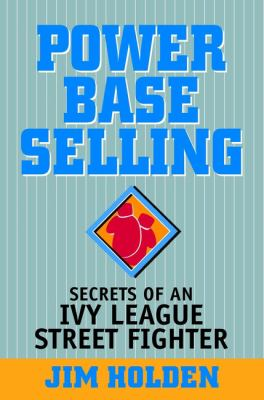 Power Base Selling: Secrets of an Ivy League Street Fighter 9780471327332