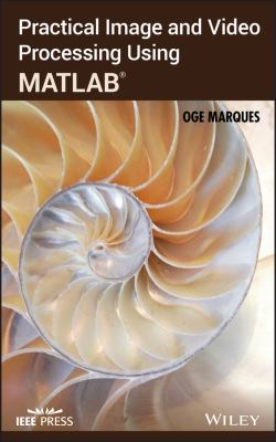 Practical Image and Video Processing Using MATLAB 9780470048153