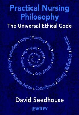 Practical Nursing Philosophy: The Universal Ethical Code 9780471490128