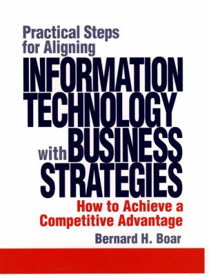 Practical Steps for Aligning Information Technology with Business Strategies: How to Achieve a Competitive Advantage 9780471076377