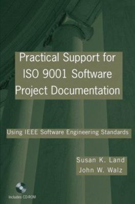 Practical Support for ISO 9001 Software Project Documentation: Using IEEE Software Engineering Standards [With CDROM] 9780471768678
