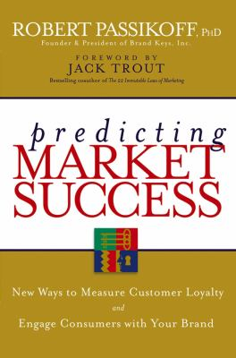 Predicting Market Success: New Ways to Measure Customer Loyalty and Engage Consumers with Your Brand 9780470040225
