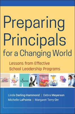 Preparing Principals for a Changing World: Lessons from Effective School Leadership Programs 9780470407684