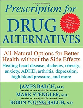 Prescription for Drug Alternatives: All-Natural Options for Better Health Without the Side Effects 9780470183991