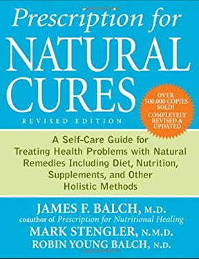 Prescription for Natural Cures: A Self-Care Guide for Treating Health Problems with Natural Remedies Including Diet, Nutrition, Supplements, and Other 9780470891773