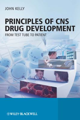 Principles of CNS Drug Development: From Test Tube to Patient 9780470519790