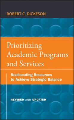 Prioritizing Academic Programs and Services: Reallocating Resources to Achieve Strategic Balance 9780470559680