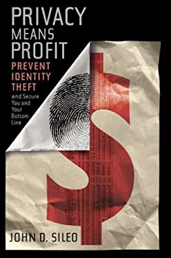 Privacy Means Profit: Prevent Identity Theft and Secure You and Your Bottom Line 9780470583890