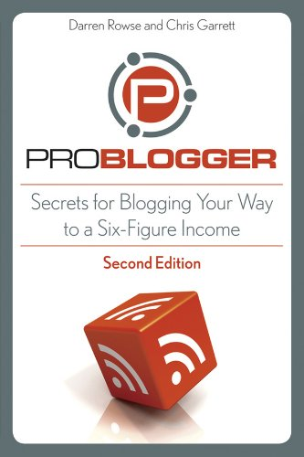 ProBlogger: Secrets for Blogging Your Way to a Six-Figure Income 9780470616345