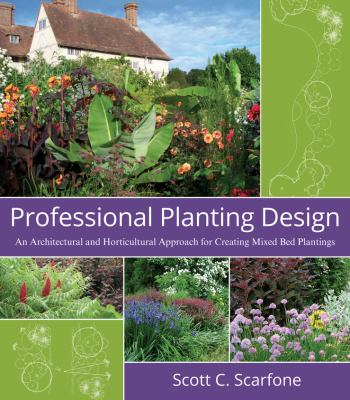 Professional Planting Design: An Architectural and Horticultural Approach for Creating Mixed Bed Plantings 9780471761396
