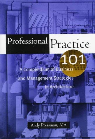 Professional Practice 101: A Compendium of Business and Management Strategies in Architecture 9780471130154