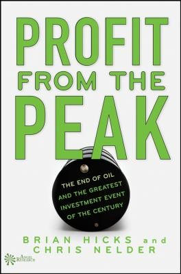 Profit from the Peak: The End of Oil and the Greatest Investment Event of the Century 9780470127360