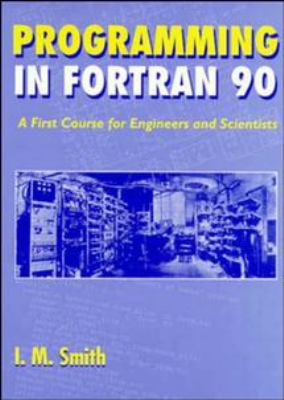 Programming in FORTRAN 90: A First Course for Engineers and Scientists 9780471941859