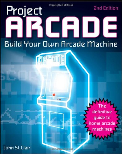 Project Arcade: Build Your Own Arcade Machine [With CDROM] 9780470891537