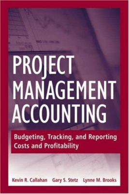 Project Management Accounting: Budgeting, Tracking, and Reporting Costs and Profitability 9780470044698
