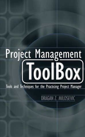 Project Management Toolbox: Tools and Techniques for the Practicing Project Manager 9780471208228